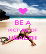 BE A PICTURE OF HEALTH  - Personalised Poster A4 size