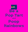 Be a Pop Tart and Poop Rainbows - Personalised Poster A4 size
