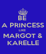 BE  A PRINCESS LIKE  MARGOT & KARELLE - Personalised Poster A4 size