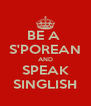 BE A  S'POREAN AND SPEAK SINGLISH - Personalised Poster A4 size