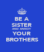 BE A SISTER AND ANNOY YOUR BROTHERS - Personalised Poster A4 size