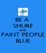 BE A  SMURF AND PAINT PEOPLE BLUE - Personalised Poster A4 size
