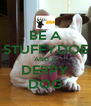 BE A STUFFYDOE AND A DERPY DOG - Personalised Poster A4 size