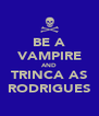 BE A VAMPIRE AND TRINCA AS RODRIGUES - Personalised Poster A4 size