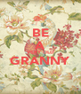 BE A VERY OLD GRANNY  - Personalised Poster A4 size