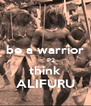 be a warrior       P2 think ALIFURU - Personalised Poster A4 size