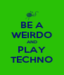 BE A WEIRDO AND PLAY TECHNO - Personalised Poster A4 size