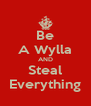 Be A Wylla AND Steal Everything - Personalised Poster A4 size