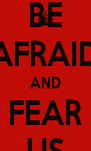 BE AFRAID AND FEAR US - Personalised Poster A4 size