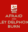 BE AFRAID AND LET DELPHOX BURN - Personalised Poster A4 size