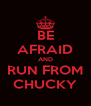 BE AFRAID AND RUN FROM CHUCKY - Personalised Poster A4 size