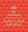 BE AFRAID DRAGONS CAUSE FAIRY TYPES ARE REAL - Personalised Poster A4 size