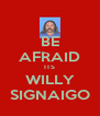 BE AFRAID ITS WILLY SIGNAIGO - Personalised Poster A4 size