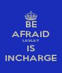 BE AFRAID LESLEY IS INCHARGE - Personalised Poster A4 size