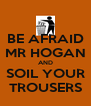 BE AFRAID MR HOGAN AND SOIL YOUR TROUSERS - Personalised Poster A4 size