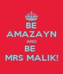 BE AMAZAYN AND BE  MRS MALIK! - Personalised Poster A4 size