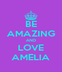 BE AMAZING AND LOVE AMELIA - Personalised Poster A4 size