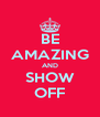 BE AMAZING AND SHOW OFF - Personalised Poster A4 size