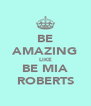 BE AMAZING LIKE BE MIA ROBERTS - Personalised Poster A4 size