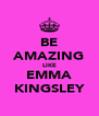 BE AMAZING LIKE EMMA KINGSLEY - Personalised Poster A4 size