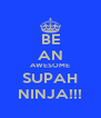 BE AN AWESOME SUPAH NINJA!!! - Personalised Poster A4 size