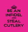 BE AN INFIDEL AND STEAL CUTLERY - Personalised Poster A4 size