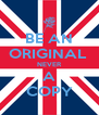 BE AN ORIGINAL  NEVER A COPY - Personalised Poster A4 size