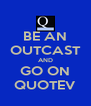 BE AN OUTCAST AND GO ON QUOTEV - Personalised Poster A4 size