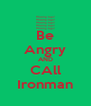 Be Angry AND CAll Ironman - Personalised Poster A4 size
