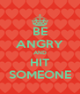 BE ANGRY AND HIT SOMEONE - Personalised Poster A4 size