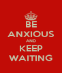 BE ANXIOUS AND KEEP WAITING - Personalised Poster A4 size