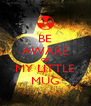 BE AWARE OF MY LITTLE MUG - Personalised Poster A4 size