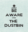 BE AWARE USE THE  DUSTBIN - Personalised Poster A4 size