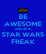BE AWESOME AND BE A STAR WARS FREAK - Personalised Poster A4 size