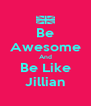 Be Awesome And Be Like Jillian - Personalised Poster A4 size