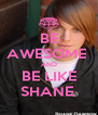 BE AWESOME  AND BE LIKE SHANE  - Personalised Poster A4 size