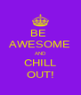 BE  AWESOME AND CHILL OUT! - Personalised Poster A4 size
