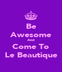Be Awesome And Come To Le Beautique - Personalised Poster A4 size