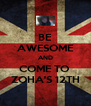 BE AWESOME AND COME TO  ZOHA'S 12TH - Personalised Poster A4 size