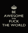BE AWESOME AND FUCK THE WORLD - Personalised Poster A4 size
