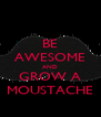 BE AWESOME AND GROW A MOUSTACHE - Personalised Poster A4 size