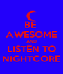 BE  AWESOME AND LISTEN TO NIGHTCORE - Personalised Poster A4 size