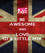 BE AWESOME AND LOVE 1D & LITTLE MIX - Personalised Poster A4 size