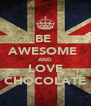 BE  AWESOME  AND LOVE CHOCOLATE - Personalised Poster A4 size