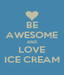 BE AWESOME AND LOVE ICE CREAM - Personalised Poster A4 size