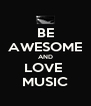 BE AWESOME AND LOVE  MUSIC - Personalised Poster A4 size