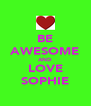 BE AWESOME AND LOVE SOPHIE - Personalised Poster A4 size