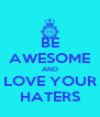 BE AWESOME AND LOVE YOUR HATERS - Personalised Poster A4 size