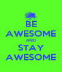 BE AWESOME AND STAY AWESOME - Personalised Poster A4 size