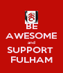 BE AWESOME and SUPPORT  FULHAM - Personalised Poster A4 size